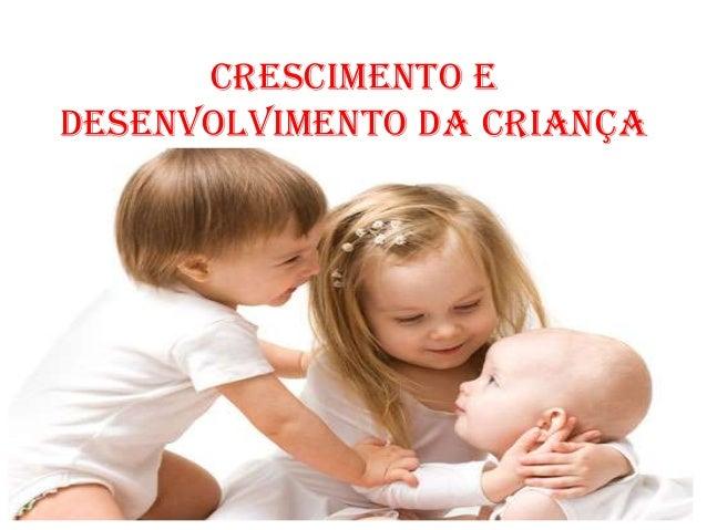 Crescimento edesenvolvimento da criança
