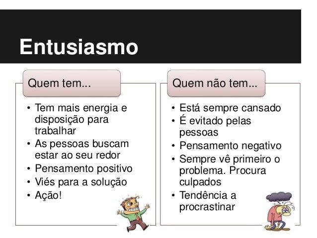 Entusiasmo • Tem mais energia e disposição para trabalhar • As pessoas buscam estar ao seu redor • Pensamento positivo • V...