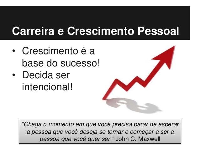 """Carreira e Crescimento Pessoal • Crescimento é a base do sucesso! • Decida ser intencional! """"Chega o momento em que você p..."""