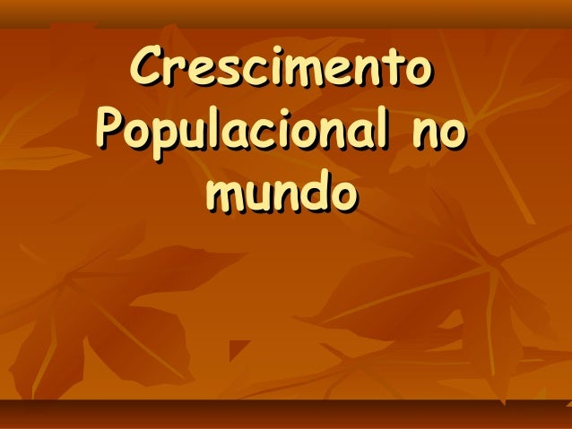 CrescimentoCrescimento Populacional noPopulacional no mundomundo