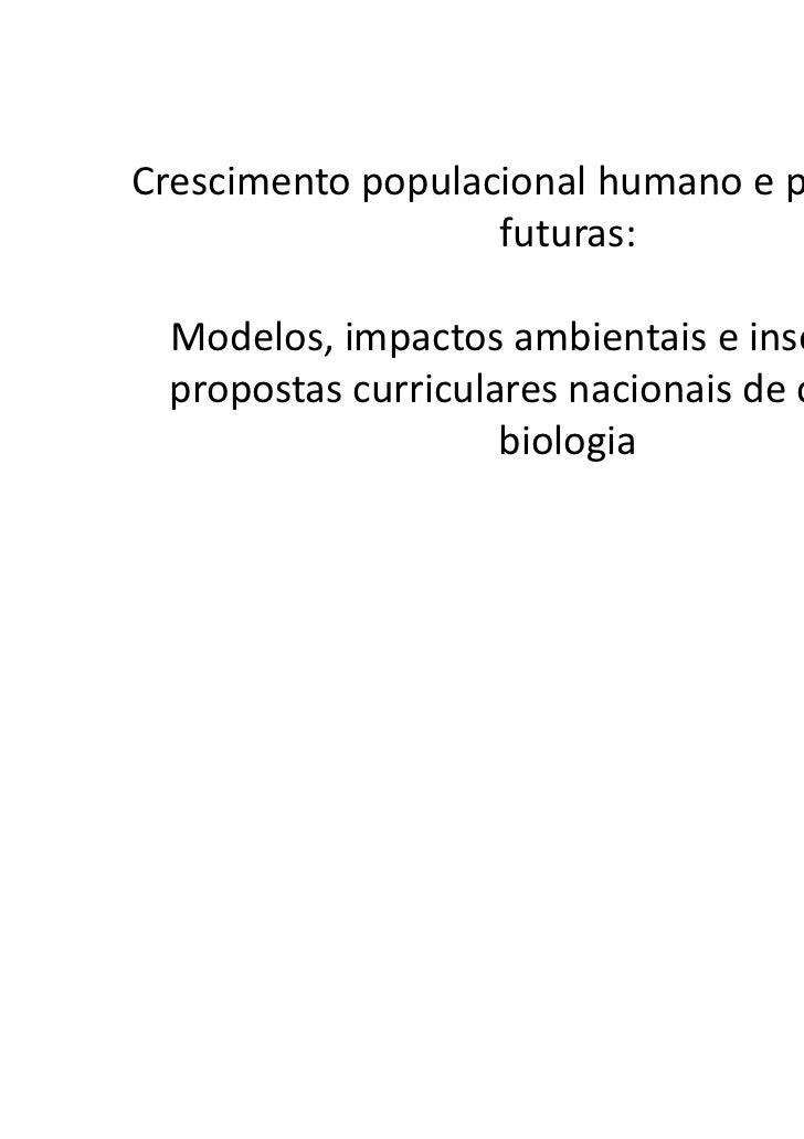 Crescimento populacional humano e perspectivas                   futuras: Modelos, impactos ambientais e inserção nas prop...