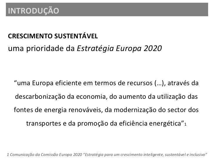 INTRODUÇÃO <ul><li>CRESCIMENTO SUSTENTÁVEL </li></ul><ul><li>uma prioridade da  EstratégiaEuropa 2020 </li></ul>1 Comunic...