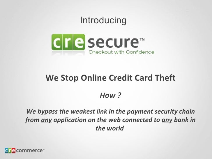 We Stop Online Credit Card Theft How ? We bypass the  weakest link  in the payment security chain from  any  application o...