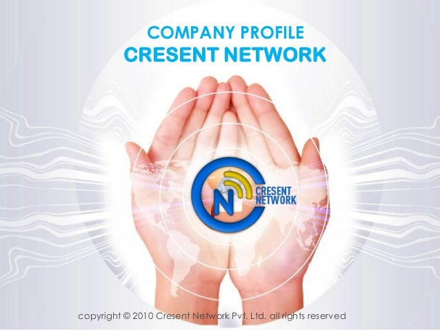 COMPANY PROFILE CRESENT NETWORK copyright © 2010 Cresent Network Pvt. Ltd. all rights reserved