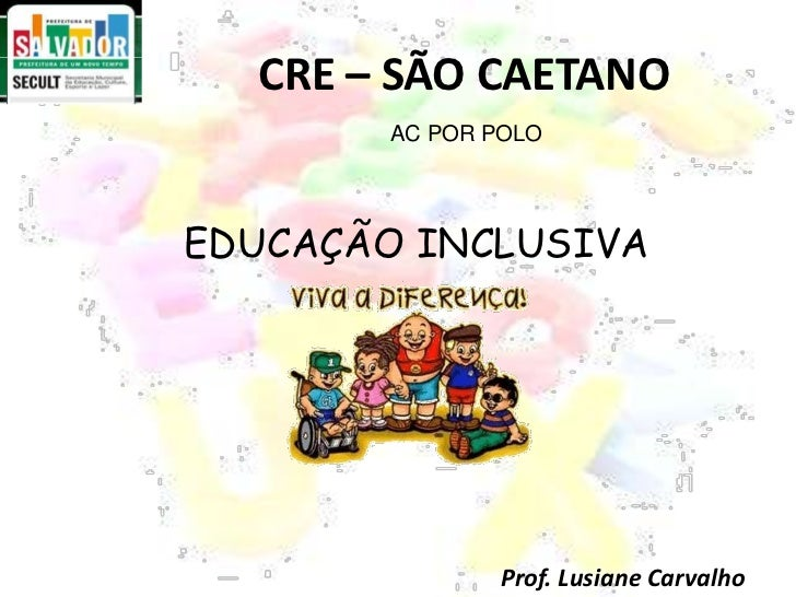 CRE – SÃO CAETANO<br />  AC POR POLO <br />EDUCAÇÃO INCLUSIVA<br />Prof. LusianeCarvalho<br />