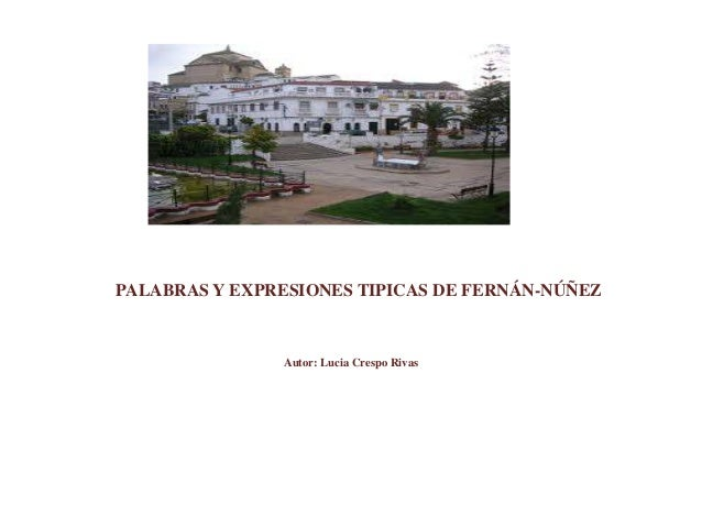 PALABRAS Y EXPRESIONES TIPICAS DE FERNÁN-NÚÑEZ               Autor: Lucia Crespo Rivas