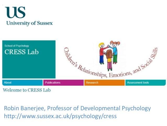 Robin Banerjee, Professor of Developmental Psychology http://www.sussex.ac.uk/psychology/cress