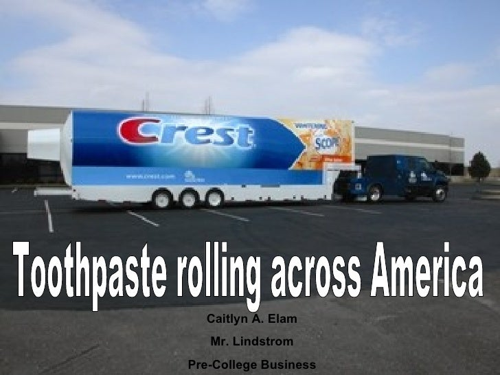 Toothpaste rolling across America Caitlyn A. Elam Mr. Lindstrom Pre-College Business
