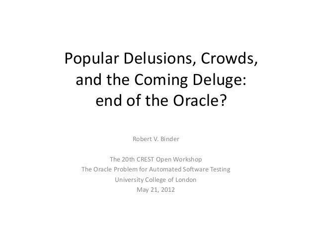 Popular Delusions, Crowds, and the Coming Deluge:   end of the Oracle?                  Robert V. Binder           The 20t...