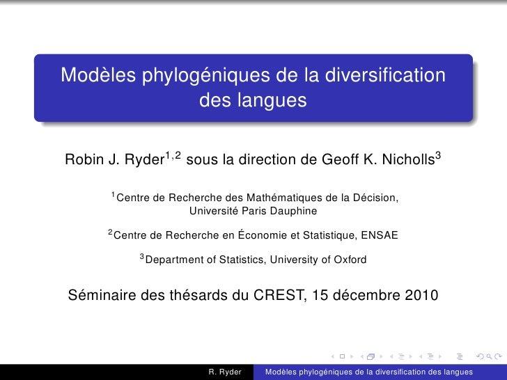 Modèles phylogéniques de la diversification              des languesRobin J. Ryder1,2 sous la direction de Geoff K. Nicholl...