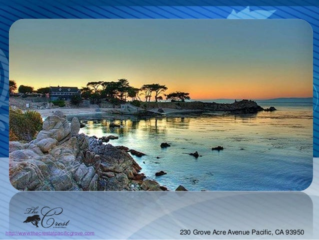http://www.thecrestatpacificgrove.com  230 Grove Acre Avenue Pacific, CA 93950