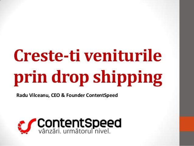 Creste-ti veniturileprin drop shippingRadu Vilceanu, CEO & Founder ContentSpeed