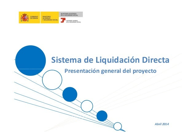 Sistema de Liquidación Directa Presentación general del proyecto Abril 2014 Presentación general del proyecto
