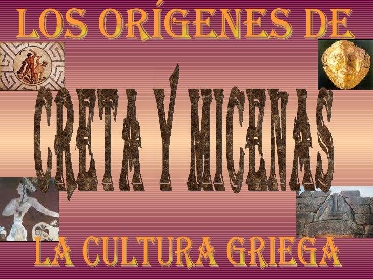 LOS ORÍGENES DE  CRETA Y MICENAS LA CULTURA GRIEGA