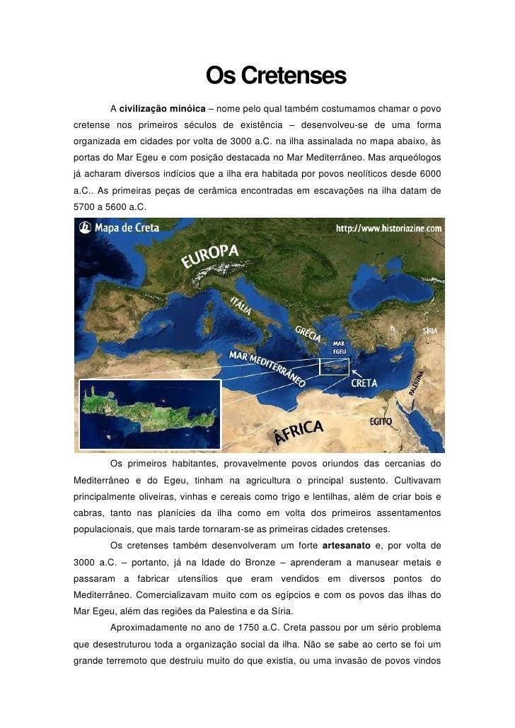 Os Cretenses        A civilização minóica – nome pelo qual também costumamos chamar o povocretense nos primeiros séculos d...