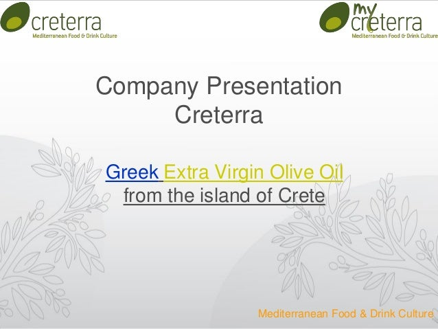 Company Presentation Creterra Greek Extra Virgin Olive Oil from the island of Crete Mediterranean Food & Drink Culture