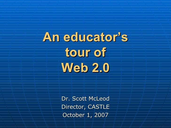 An educator's tour of Web 2.0 Dr. Scott McLeod Director, CASTLE October 1, 2007