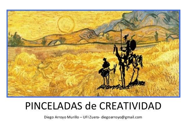 PINCELADAS de CREATIVIDAD Diego Arroyo Murillo – UFI Zuera- diegoarroyo@gmail.com