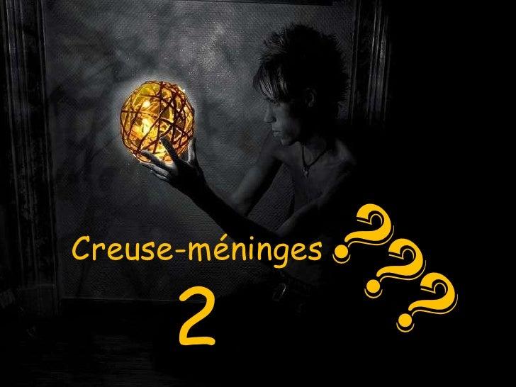 Creuse-méninges   2 ???