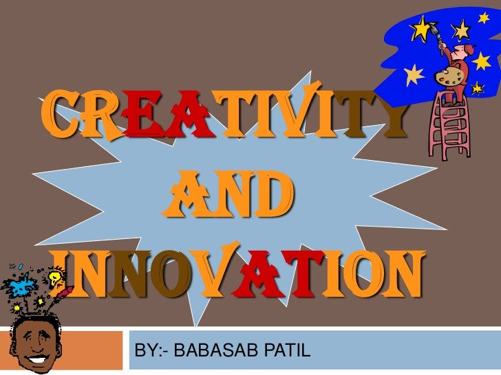 Creativity   andInnovation  BY:- BABASAB PATIL