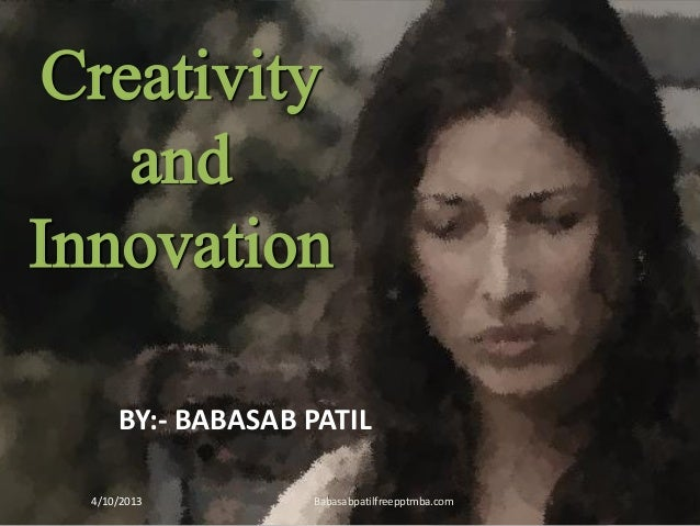 BY:- BABASAB PATIL 4/10/2013 Babasabpatilfreepptmba.com Creativity and Innovation
