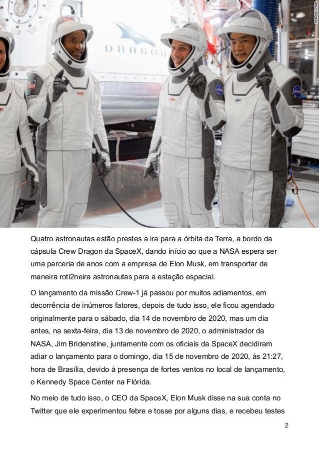 Quatro astronautas est�o prestes a ira para a �rbita da Terra, a bordo da c�psula Crew Dragon da SpaceX, dando in�cio ao q...