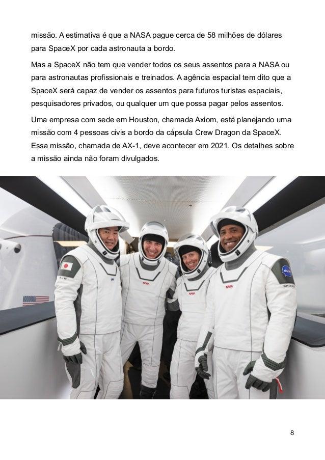 miss�o. A estimativa � que a NASA pague cerca de 58 milh�es de d�lares para SpaceX por cada astronauta a bordo. Mas a Spac...