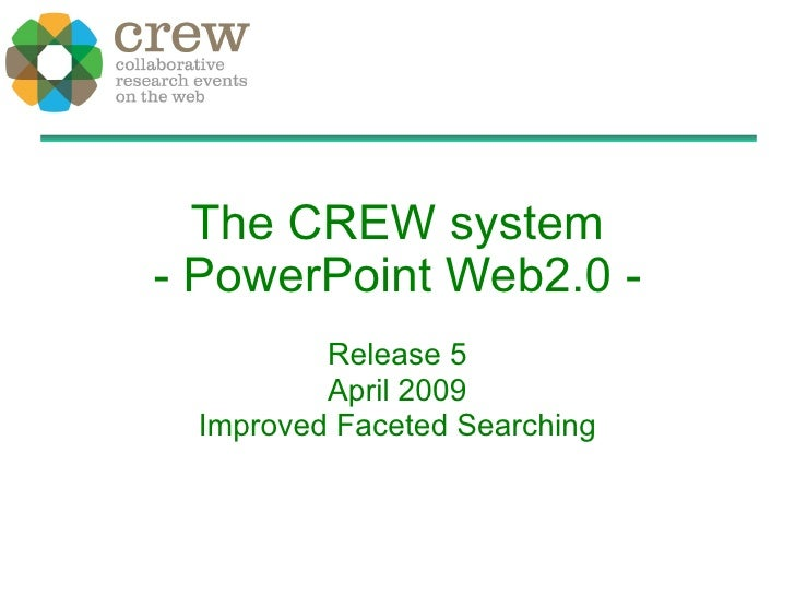 The CREW system - PowerPoint Web2.0 - Release 5 April 2009 Improved Faceted Searching