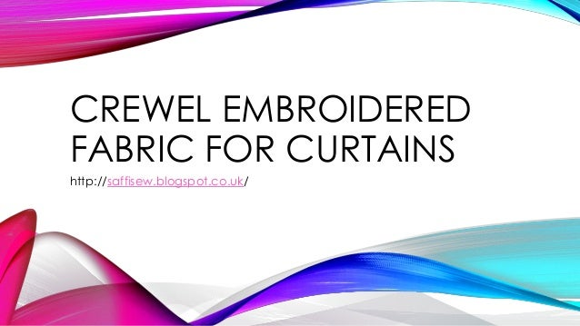 Crewel embroidered fabric for curtains
