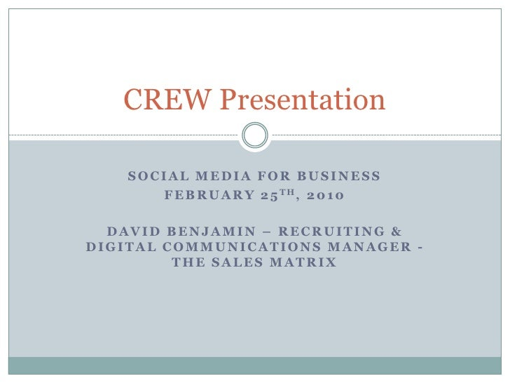 Social Media for business<br />February 25th, 2010<br />David Benjamin – Recruiting & Digital Communications Manager -The ...