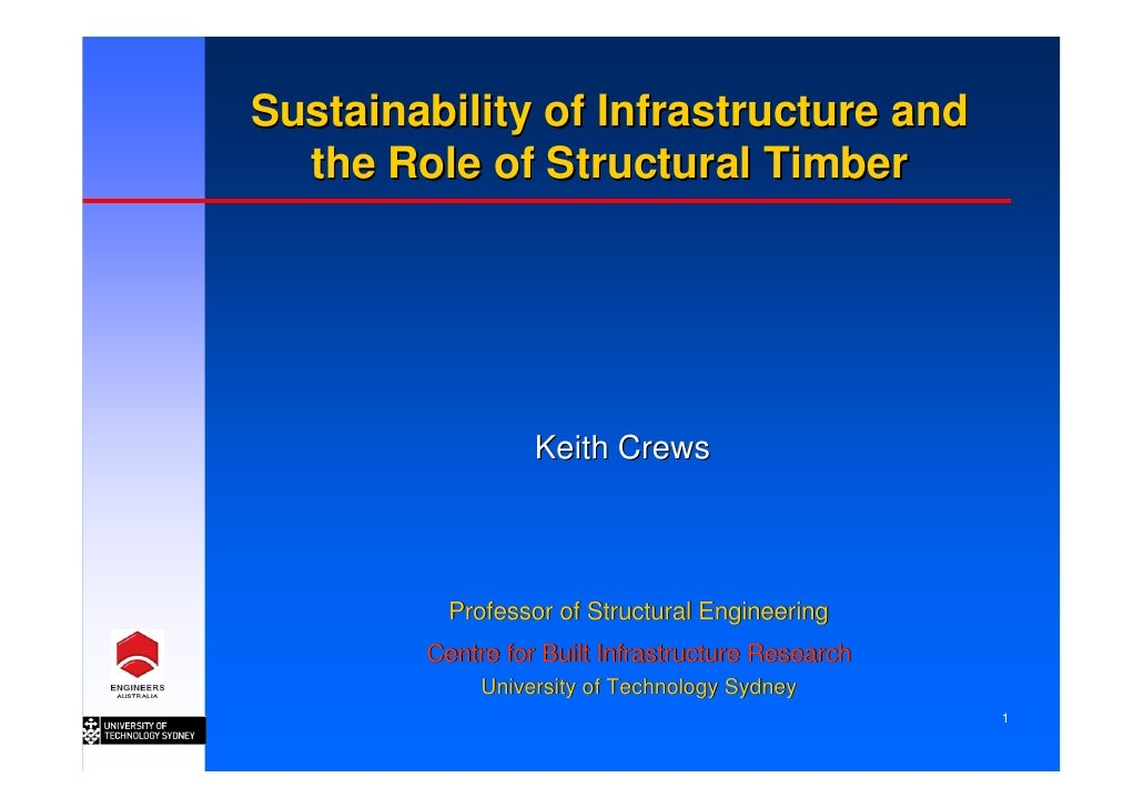 Sustainability of Infrastructure and   the Role of Structural Timber                       Keith Crews              Profes...