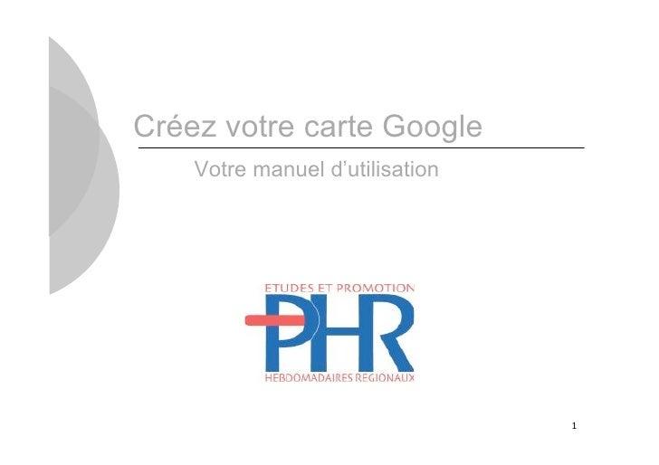 Créez votre carte Google    Votre manuel d'utilisation                                 1