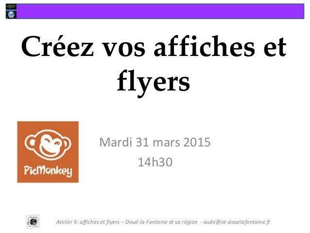 Créez vos affiches et flyers Mardi 31 mars 2015 14h30 Atelier 6: affiches et flyers – Doué-la-Fontaine et sa région - aude...