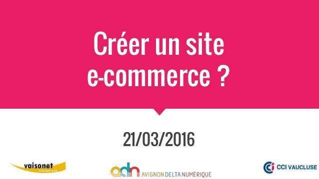 Créer un site e-commerce ? 21/03/2016