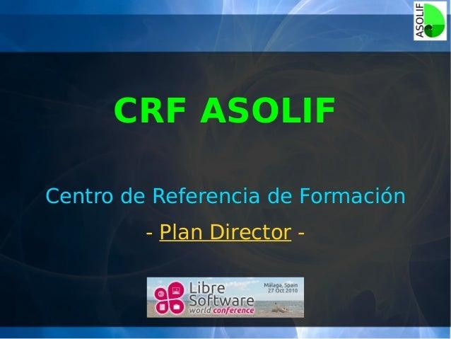 CRF ASOLIF Centro de Referencia de Formación - Plan Director -