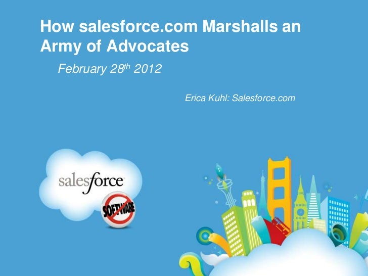 How salesforce.com Marshalls anArmy of Advocates  February 28th 2012                       Erica Kuhl: Salesforce.com