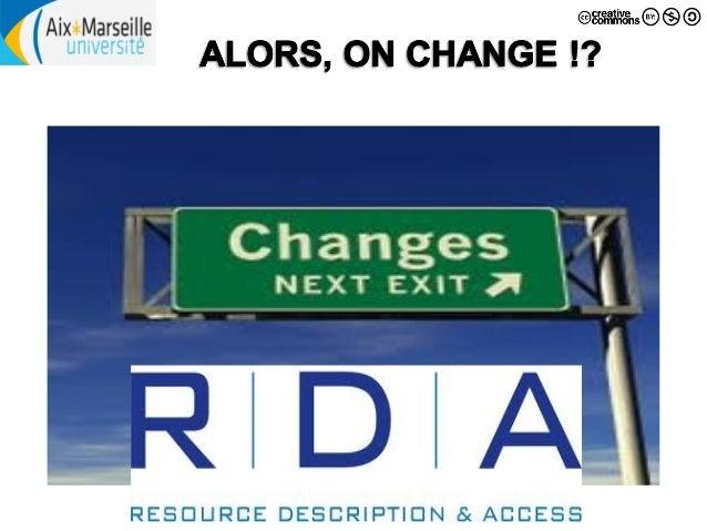 Qu'est-ce que RDA ? • RDA = Ressources : Description et Accès – Ressources • couvrir tous les types de ressources – en par...