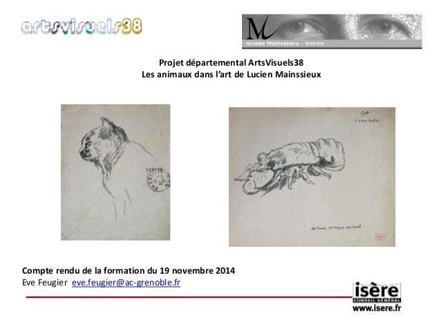 Projet départemental ArtsVisuels38  Les animaux dans l'art de Lucien Mainssieux  Compte rendu de la formation du 19 novemb...