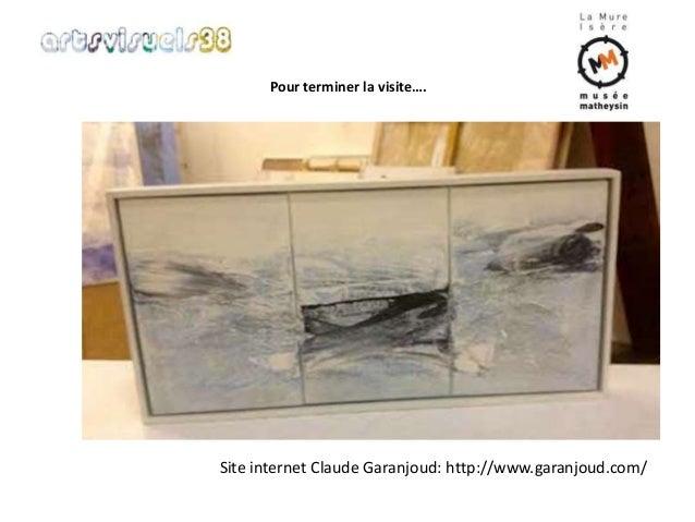 Pour terminer la visite….  Site internet Claude Garanjoud: http://www.garanjoud.com/