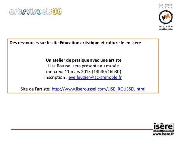 Des ressources sur le site Education artistique et culturelle en Isère  Un atelier de pratique avec une artiste  Lise Rous...