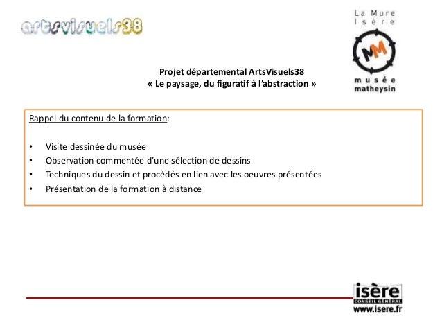 Projet départemental ArtsVisuels38  « Le paysage, du figuratif à l'abstraction »  Rappel du contenu de la formation:  • Vi...