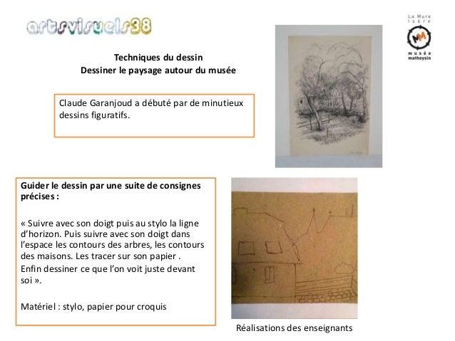 Techniques du dessin  Dessiner le paysage autour du musée  Claude Garanjoud a débuté par de minutieux  dessins figuratifs....