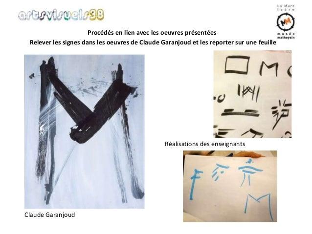 Procédés en lien avec les oeuvres présentées  Relever les signes dans les oeuvres de Claude Garanjoud et les reporter sur ...