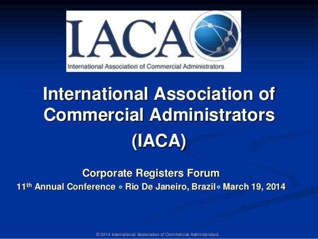 International Association of Commercial Administrators (IACA) Corporate Registers Forum 11th Annual Conference Rio De Jane...
