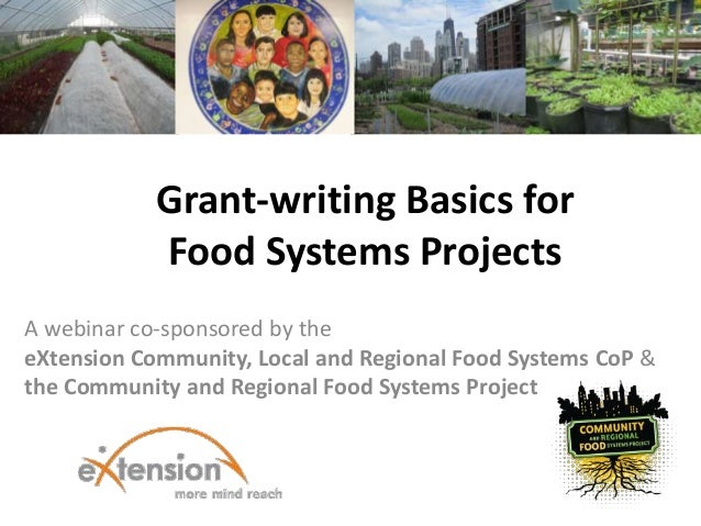 Grant-writing Basics forFood Systems ProjectsA webinar co-sponsored by theeXtension Community, Local and Regional Food Sys...