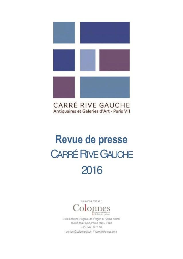 Revue de presse CARRÉRIVEGAUCHE 2016 Relations presse : Julie Lécuyer, Eugénie de Vregille et Selma Akkari 16 rue des Sain...