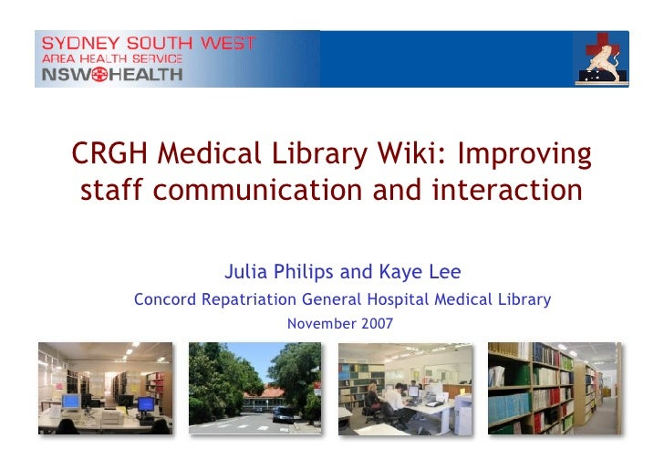 CRGH Medical Library Wiki: Improving staff communication and interaction Julia Philips and Kaye Lee Concord Repatriation G...