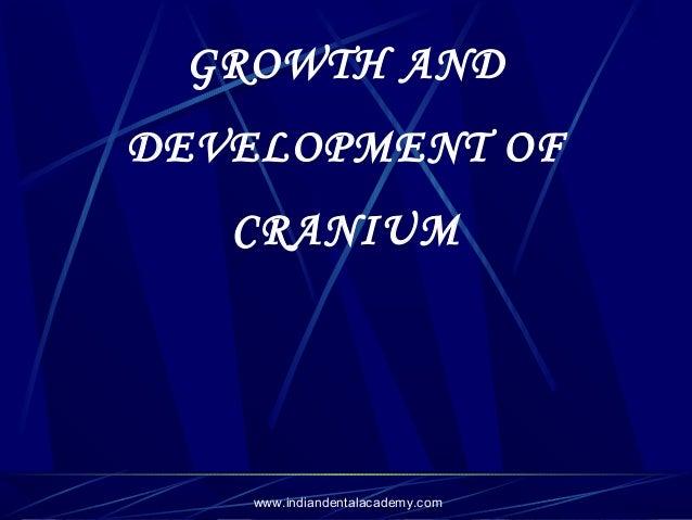 GROWTH AND DEVELOPMENT OF CRANIUM  www.indiandentalacademy.com