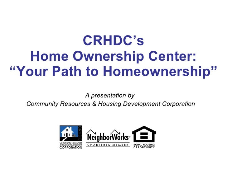 """CRHDC's Home Ownership Center: """"Your Path to Homeownership"""" A presentation by  Community Resources & Housing Development C..."""