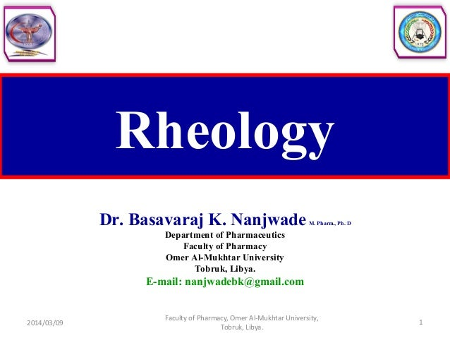 Rheology Dr. Basavaraj K. NanjwadeM. Pharm., Ph. D Department of Pharmaceutics Faculty of Pharmacy Omer Al-Mukhtar Univers...